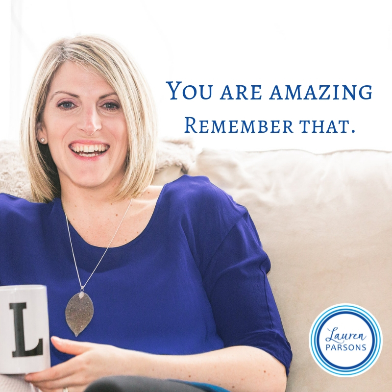 Lauren Parsons Wellbeing Specialist You are amazing - remember that!